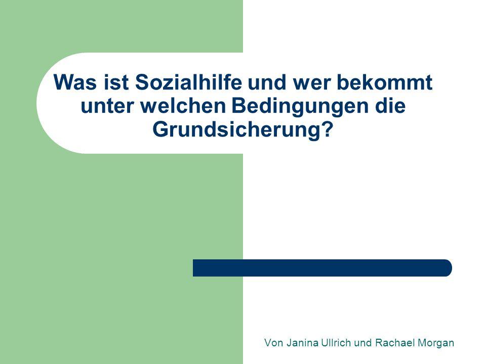 Was ist Sozialhilfe und wer bekommt unter welchen Bedingungen die Grundsicherung? Von Janina Ullrich und Rachael Morgan