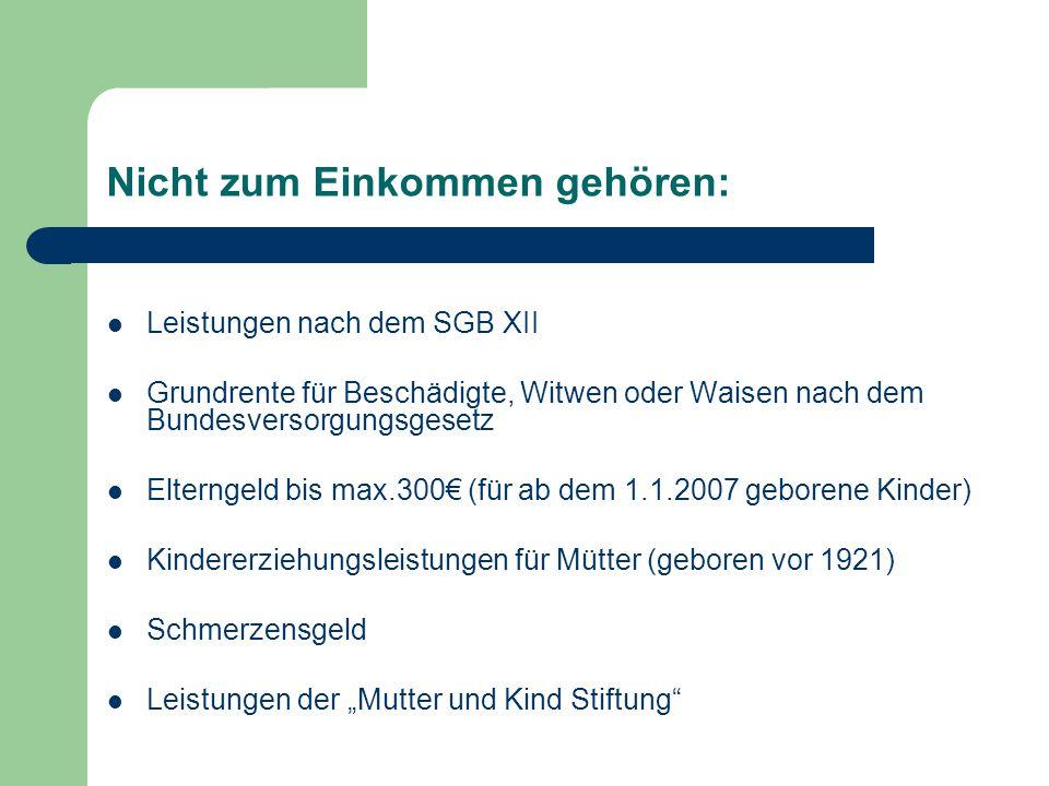 Nicht zum Einkommen gehören: Leistungen nach dem SGB XII Grundrente für Beschädigte, Witwen oder Waisen nach dem Bundesversorgungsgesetz Elterngeld bi