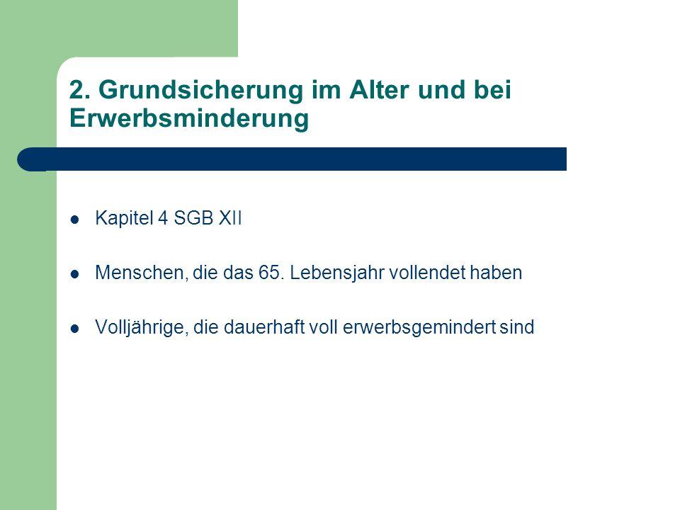 2. Grundsicherung im Alter und bei Erwerbsminderung Kapitel 4 SGB XII Menschen, die das 65. Lebensjahr vollendet haben Volljährige, die dauerhaft voll