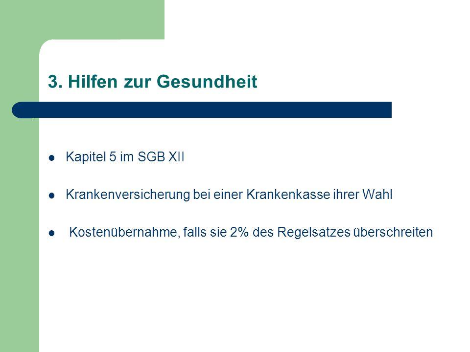 3. Hilfen zur Gesundheit Kapitel 5 im SGB XII Krankenversicherung bei einer Krankenkasse ihrer Wahl Kostenübernahme, falls sie 2% des Regelsatzes über