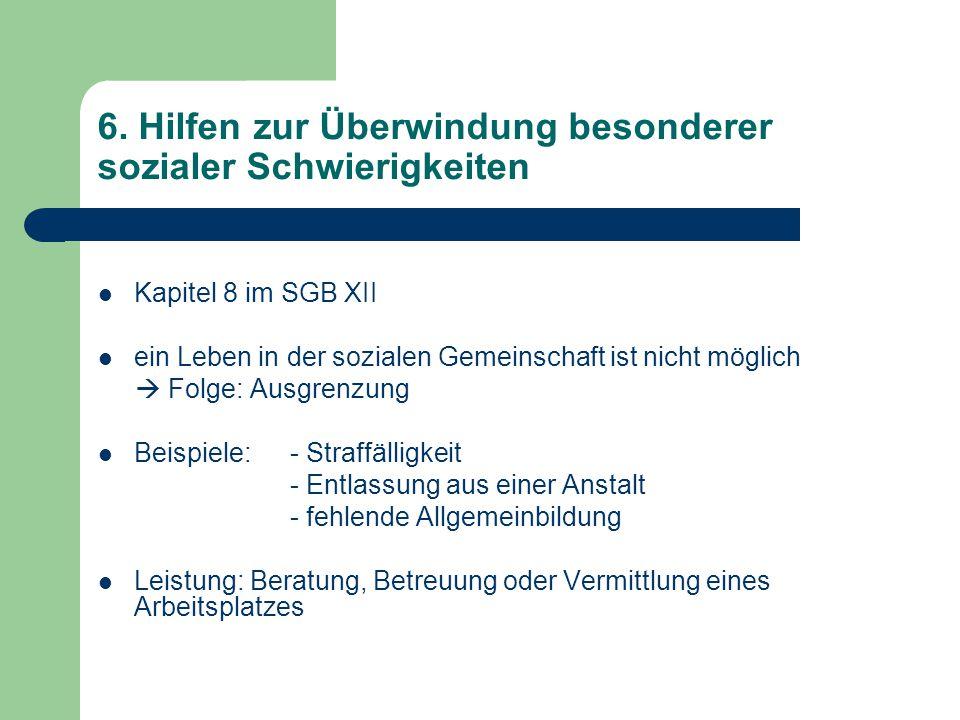 6. Hilfen zur Überwindung besonderer sozialer Schwierigkeiten Kapitel 8 im SGB XII ein Leben in der sozialen Gemeinschaft ist nicht möglich  Folge: A