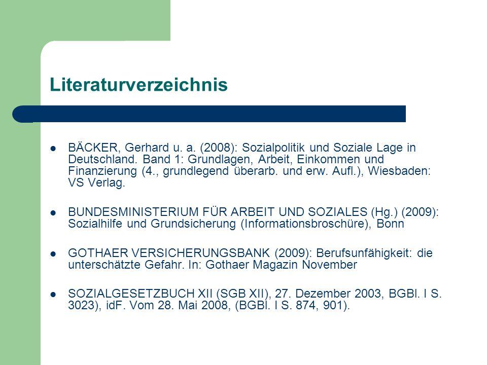 Literaturverzeichnis BÄCKER, Gerhard u. a. (2008): Sozialpolitik und Soziale Lage in Deutschland. Band 1: Grundlagen, Arbeit, Einkommen und Finanzieru