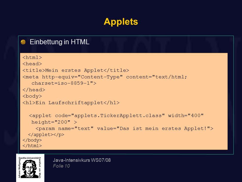Java-Intensivkurs WS07/08 Folie 10 Applets Einbettung in HTML Mein erstes Applet Ein Laufschriftapplet