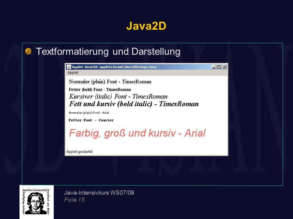 Java-Intensivkurs WS07/08 Folie 15 Java2D Textformatierung und Darstellung