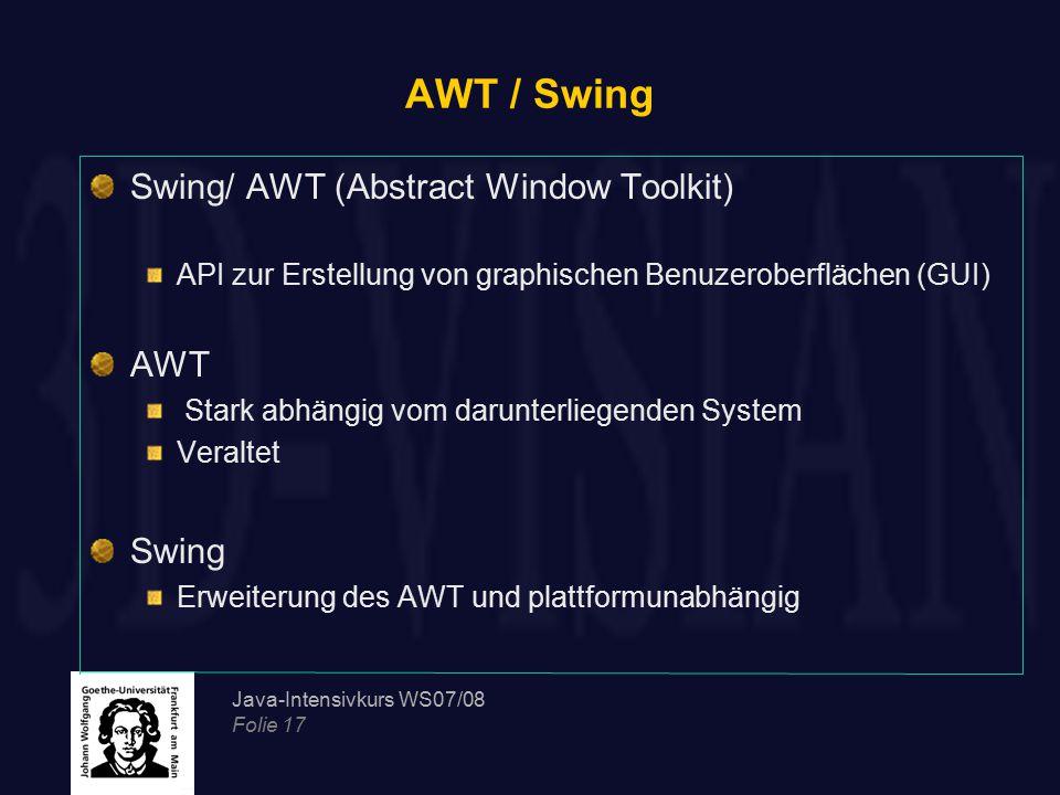 Java-Intensivkurs WS07/08 Folie 17 AWT / Swing Swing/ AWT (Abstract Window Toolkit) API zur Erstellung von graphischen Benuzeroberflächen (GUI) AWT St