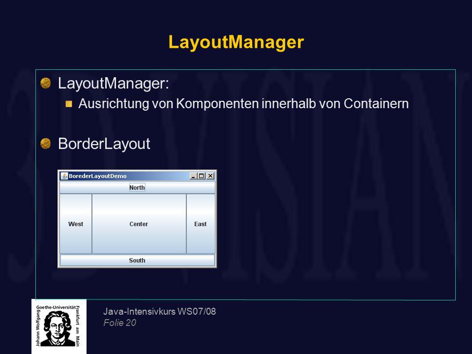 Java-Intensivkurs WS07/08 Folie 20 LayoutManager LayoutManager: Ausrichtung von Komponenten innerhalb von Containern BorderLayout