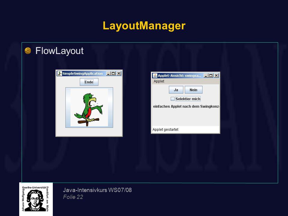 Java-Intensivkurs WS07/08 Folie 22 LayoutManager FlowLayout