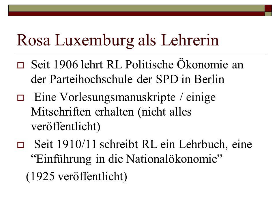Rosa Luxemburg als Lehrerin  Seit 1906 lehrt RL Politische Ökonomie an der Parteihochschule der SPD in Berlin  Eine Vorlesungsmanuskripte / einige M
