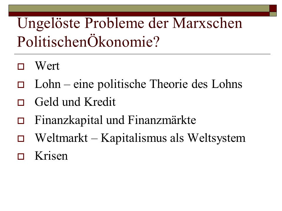 Ungelöste Probleme der Marxschen PolitischenÖkonomie?  Wert  Lohn – eine politische Theorie des Lohns  Geld und Kredit  Finanzkapital und Finanzmä