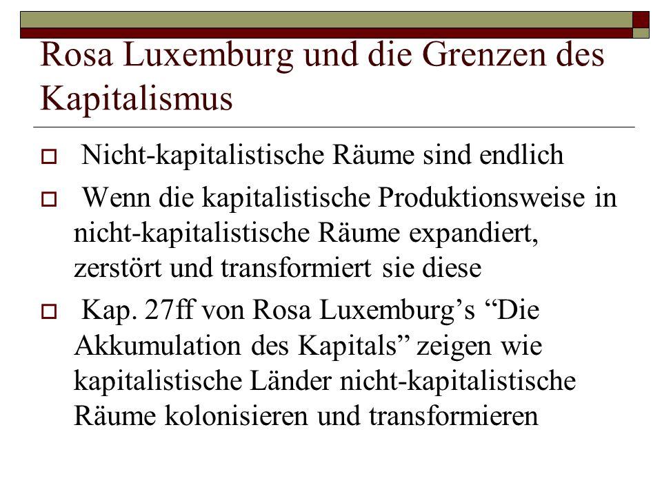 Rosa Luxemburg und die Grenzen des Kapitalismus  Nicht-kapitalistische Räume sind endlich  Wenn die kapitalistische Produktionsweise in nicht-kapita