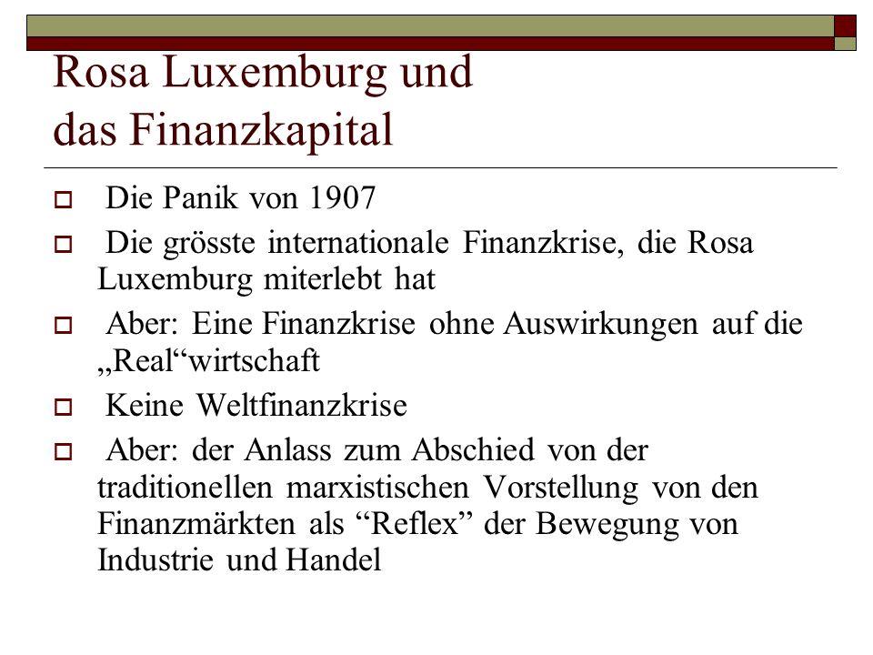 Rosa Luxemburg und das Finanzkapital  Die Panik von 1907  Die grösste internationale Finanzkrise, die Rosa Luxemburg miterlebt hat  Aber: Eine Fina