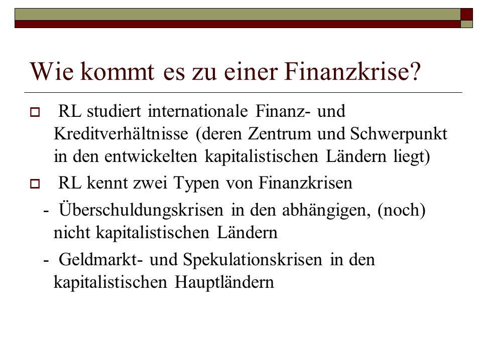 Wie kommt es zu einer Finanzkrise?  RL studiert internationale Finanz- und Kreditverhältnisse (deren Zentrum und Schwerpunkt in den entwickelten kapi