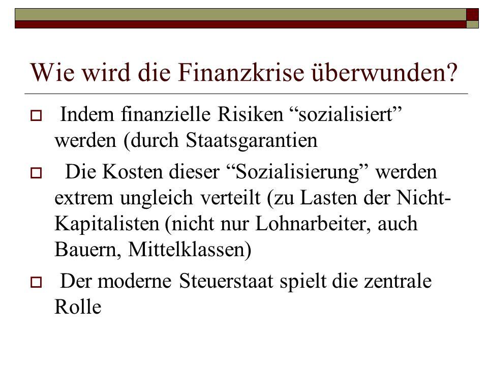"""Wie wird die Finanzkrise überwunden?  Indem finanzielle Risiken """"sozialisiert"""" werden (durch Staatsgarantien  Die Kosten dieser """"Sozialisierung"""" wer"""