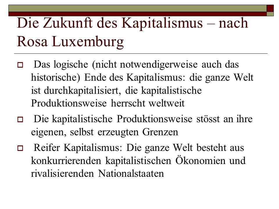 Die Zukunft des Kapitalismus – nach Rosa Luxemburg  Das logische (nicht notwendigerweise auch das historische) Ende des Kapitalismus: die ganze Welt