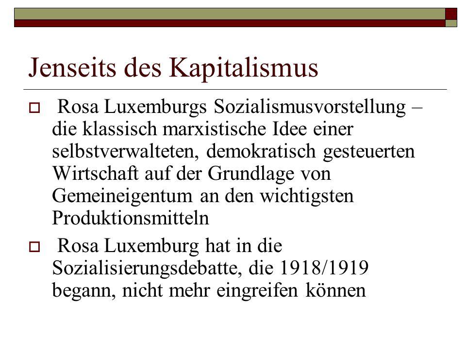 Jenseits des Kapitalismus  Rosa Luxemburgs Sozialismusvorstellung – die klassisch marxistische Idee einer selbstverwalteten, demokratisch gesteuerten