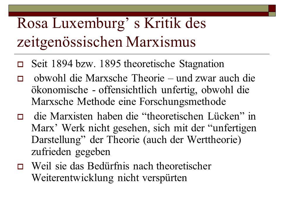 Rosa Luxemburg' s Kritik des zeitgenössischen Marxismus  Seit 1894 bzw. 1895 theoretische Stagnation  obwohl die Marxsche Theorie – und zwar auch di