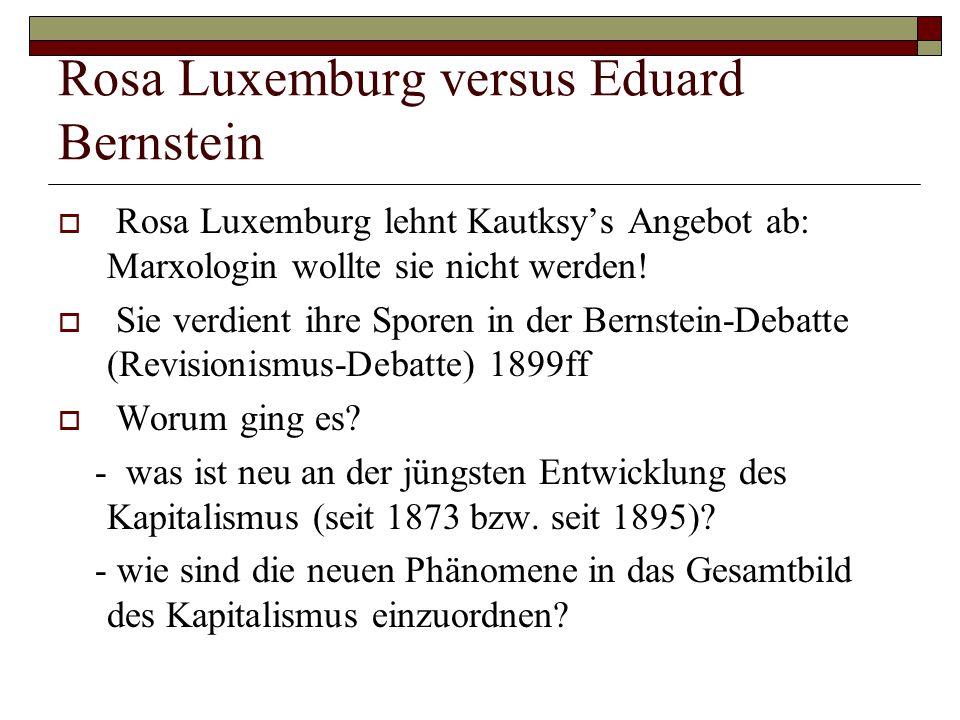Rosa Luxemburg versus Eduard Bernstein  Rosa Luxemburg lehnt Kautksy's Angebot ab: Marxologin wollte sie nicht werden!  Sie verdient ihre Sporen in