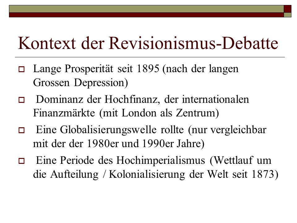 Kontext der Revisionismus-Debatte  Lange Prosperität seit 1895 (nach der langen Grossen Depression)  Dominanz der Hochfinanz, der internationalen Fi