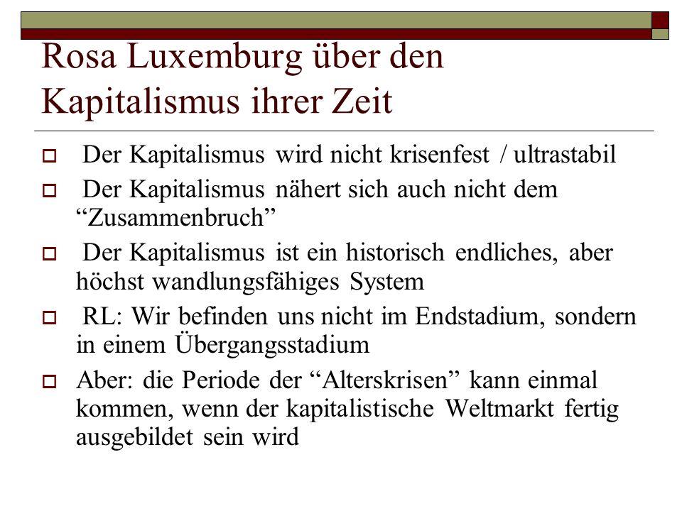 """Rosa Luxemburg über den Kapitalismus ihrer Zeit  Der Kapitalismus wird nicht krisenfest / ultrastabil  Der Kapitalismus nähert sich auch nicht dem """""""