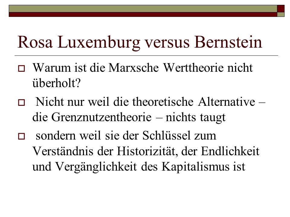 Rosa Luxemburg versus Bernstein  Warum ist die Marxsche Werttheorie nicht überholt?  Nicht nur weil die theoretische Alternative – die Grenznutzenth