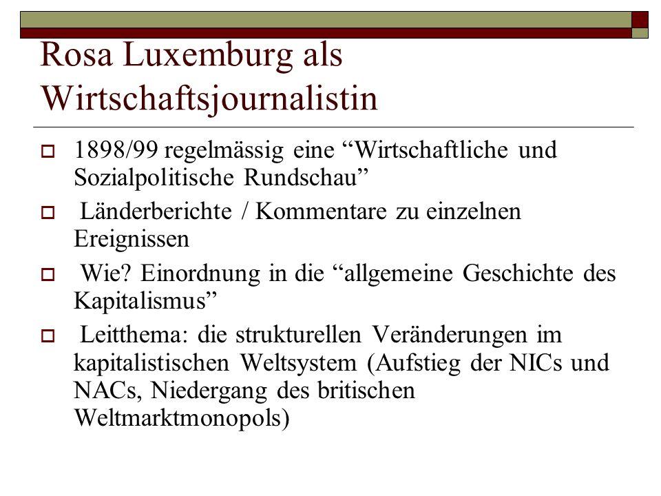 """Rosa Luxemburg als Wirtschaftsjournalistin  1898/99 regelmässig eine """"Wirtschaftliche und Sozialpolitische Rundschau""""  Länderberichte / Kommentare z"""