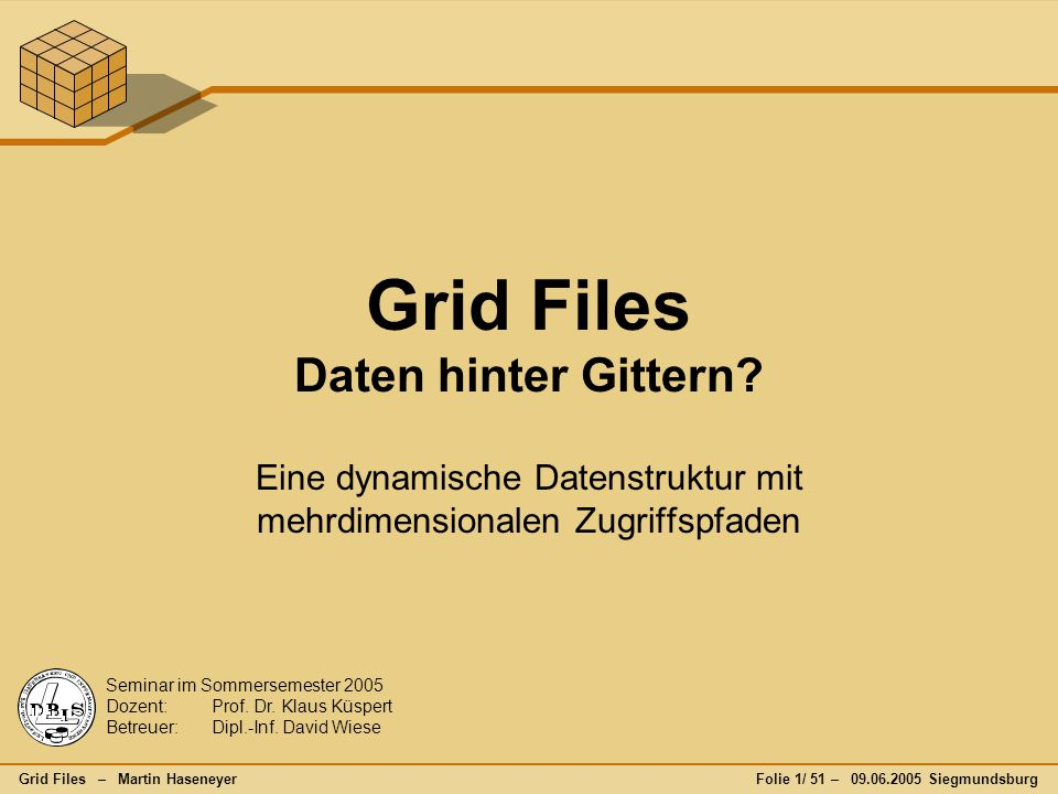 """1.Eigenschaften 2.Aufbau 1.Buckets 2.Grid Directory 3.Dynamisches Verhalten 1.Suchen 2.Einfügen 3.Löschen 4.Implementierung 5.Relevanz für Data Warehousing 6.Erweiterungen 1.Grid Grids 2.Interpolations- basiertes Grid File 7.Fazit Agenda Grid Files – Martin HaseneyerFolie 2/51 – 09.06.2005 Siegmundsburg Ein Einstieg in das Thema  Data Warehousing: oft…  riesige Datenmengen (GB und mehr)  hohe Aggregation  hohe Selektivität (gesucht oft """"nur im Bereich MB/KB)  d.h., wenn wir einen Table Scan auf die Daten laufen lassen, haben wir genug Zeit, um richtig viel Kaffee zu kochen  Eine effiziente Datenstruktur muss hierbei helfen."""