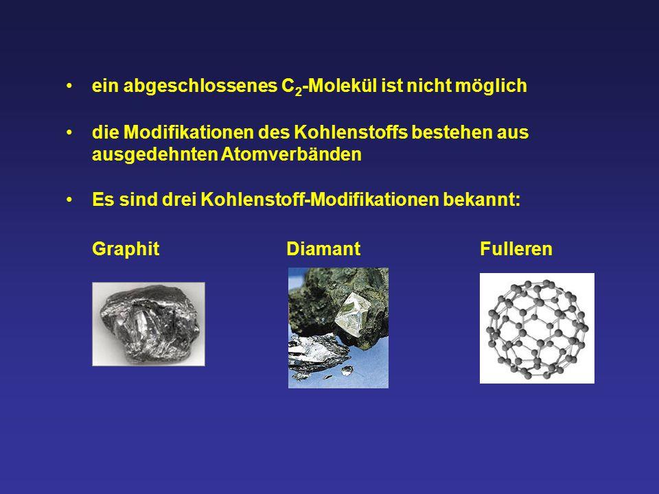 ein abgeschlossenes C 2 -Molekül ist nicht möglich die Modifikationen des Kohlenstoffs bestehen aus ausgedehnten Atomverbänden Es sind drei Kohlenstof