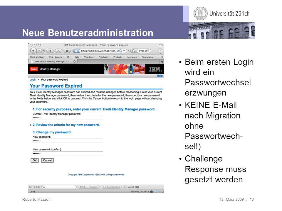 12. März 2009 / 10Roberto Mazzoni Neue Benutzeradministration Beim ersten Login wird ein Passwortwechsel erzwungen KEINE E-Mail nach Migration ohne Pa