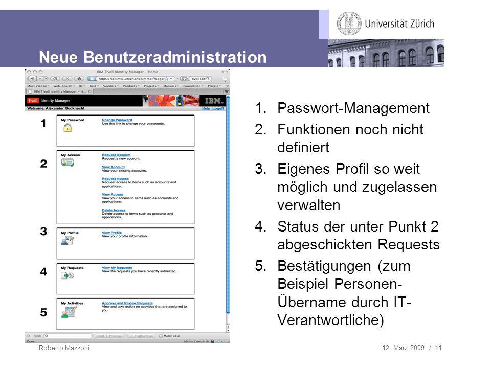 12. März 2009 / 11Roberto Mazzoni Neue Benutzeradministration 1.Passwort-Management 2.Funktionen noch nicht definiert 3.Eigenes Profil so weit möglich
