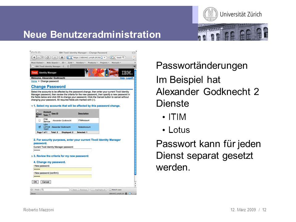 12. März 2009 / 12Roberto Mazzoni Neue Benutzeradministration Passwortänderungen Im Beispiel hat Alexander Godknecht 2 Dienste ITIM Lotus Passwort kan