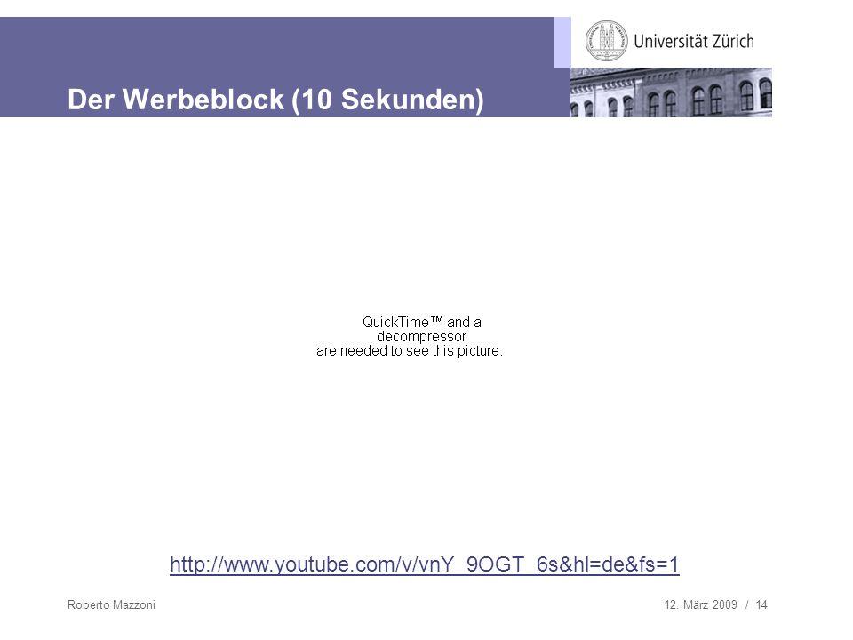 12. März 2009 / 14Roberto Mazzoni Der Werbeblock (10 Sekunden) http://www.youtube.com/v/vnY_9OGT_6s&hl=de&fs=1