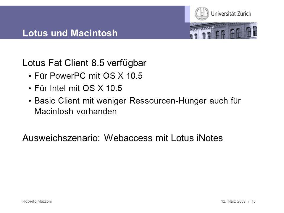 12. März 2009 / 16Roberto Mazzoni Lotus und Macintosh Lotus Fat Client 8.5 verfügbar Für PowerPC mit OS X 10.5 Für Intel mit OS X 10.5 Basic Client mi