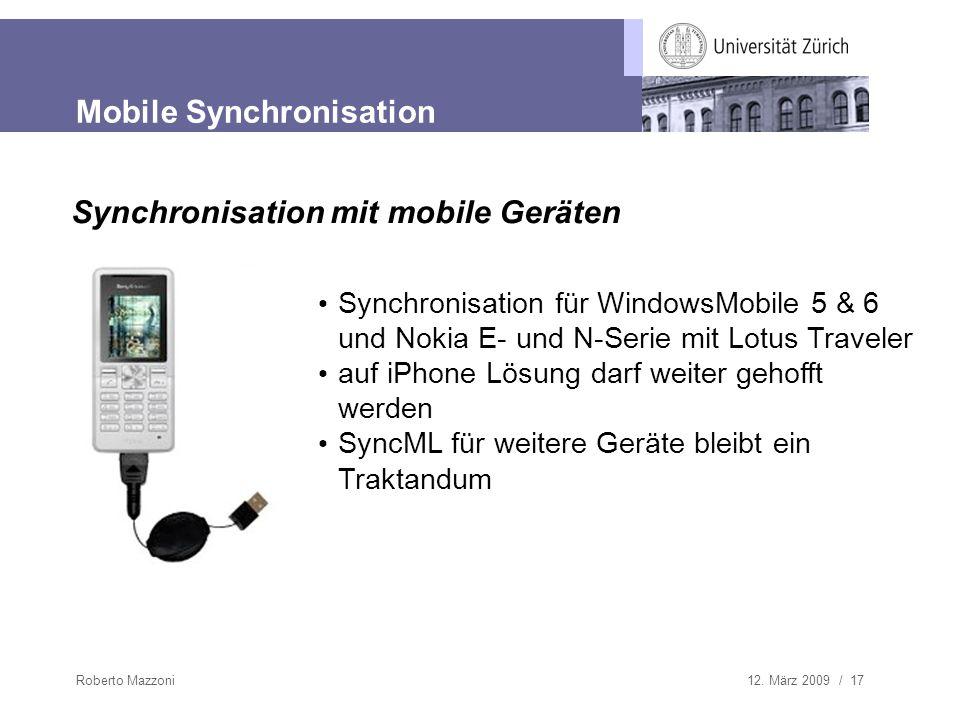 12. März 2009 / 17Roberto Mazzoni Mobile Synchronisation Synchronisation mit mobile Geräten Synchronisation für WindowsMobile 5 & 6 und Nokia E- und N