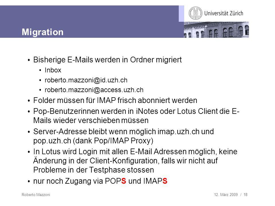 12. März 2009 / 18Roberto Mazzoni Migration Bisherige E-Mails werden in Ordner migriert Inbox roberto.mazzoni@id.uzh.ch roberto.mazzoni@access.uzh.ch