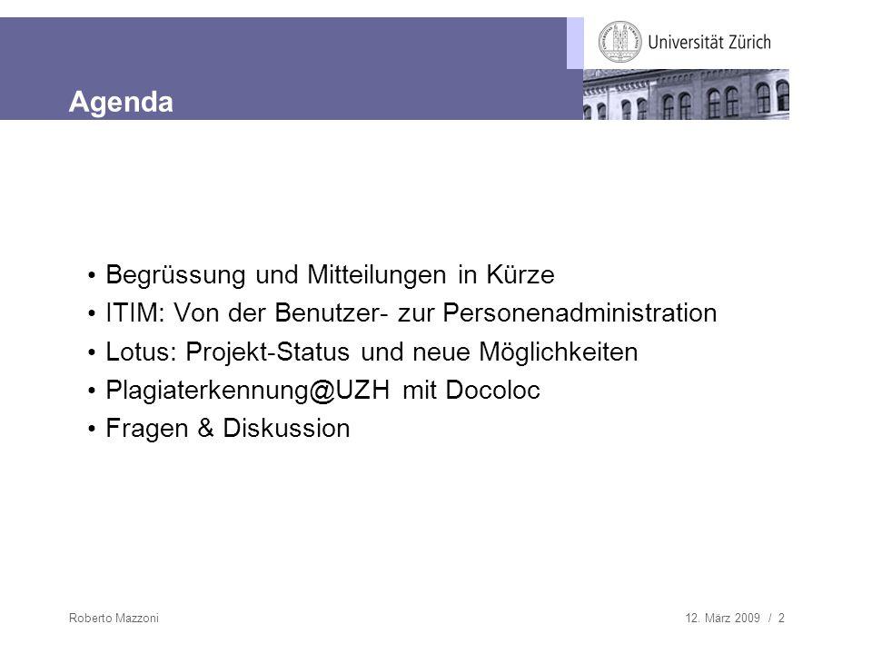 12. März 2009 / 2Roberto Mazzoni Agenda Begrüssung und Mitteilungen in Kürze ITIM: Von der Benutzer- zur Personenadministration Lotus: Projekt-Status