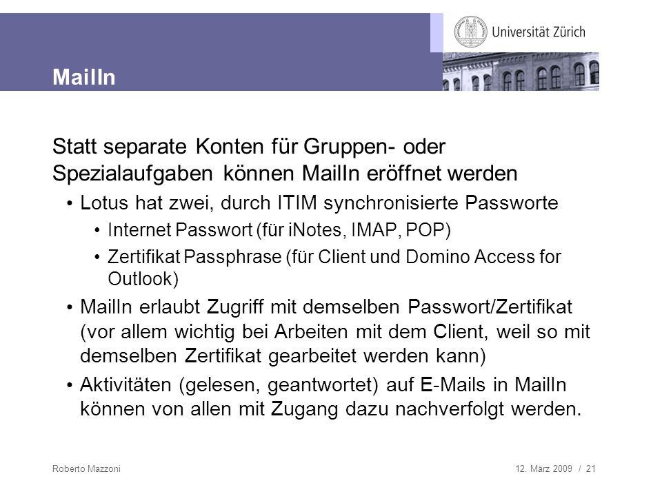 12. März 2009 / 21Roberto Mazzoni MailIn Statt separate Konten für Gruppen- oder Spezialaufgaben können MailIn eröffnet werden Lotus hat zwei, durch I