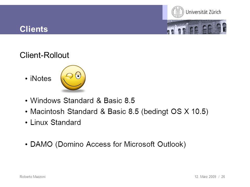 12. März 2009 / 26Roberto Mazzoni Client-Rollout iNotes Windows Standard & Basic 8.5 Macintosh Standard & Basic 8.5 (bedingt OS X 10.5) Linux Standard