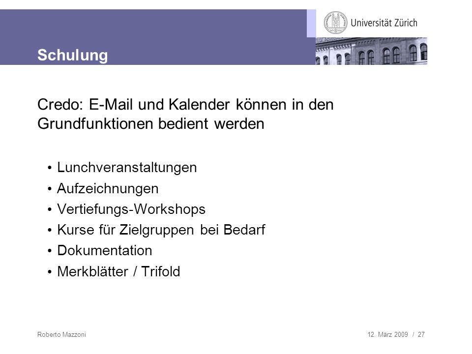 12. März 2009 / 27Roberto Mazzoni Schulung Credo: E-Mail und Kalender können in den Grundfunktionen bedient werden Lunchveranstaltungen Aufzeichnungen