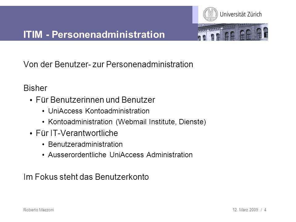12. März 2009 / 4Roberto Mazzoni ITIM - Personenadministration Von der Benutzer- zur Personenadministration Bisher Für Benutzerinnen und Benutzer UniA