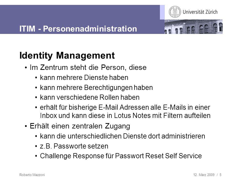 12. März 2009 / 5Roberto Mazzoni ITIM - Personenadministration Identity Management Im Zentrum steht die Person, diese kann mehrere Dienste haben kann