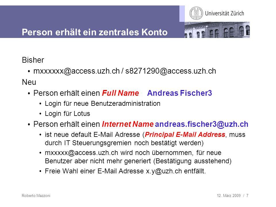 12. März 2009 / 7Roberto Mazzoni Person erhält ein zentrales Konto Bisher mxxxxxx@access.uzh.ch / s8271290@access.uzh.ch Neu Person erhält einen Full