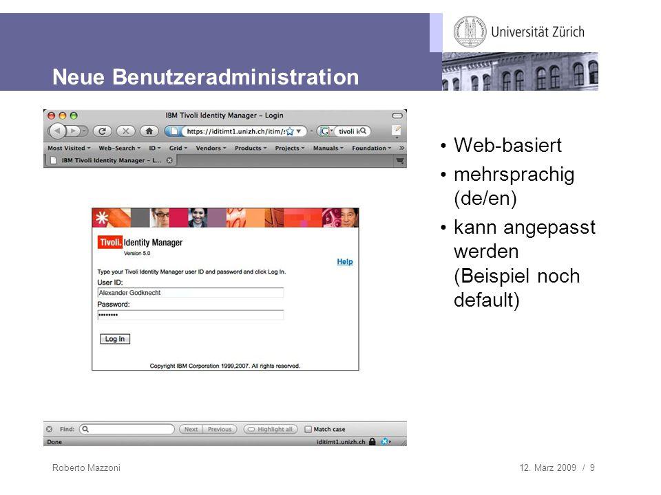 12. März 2009 / 9Roberto Mazzoni Neue Benutzeradministration Web-basiert mehrsprachig (de/en) kann angepasst werden (Beispiel noch default)