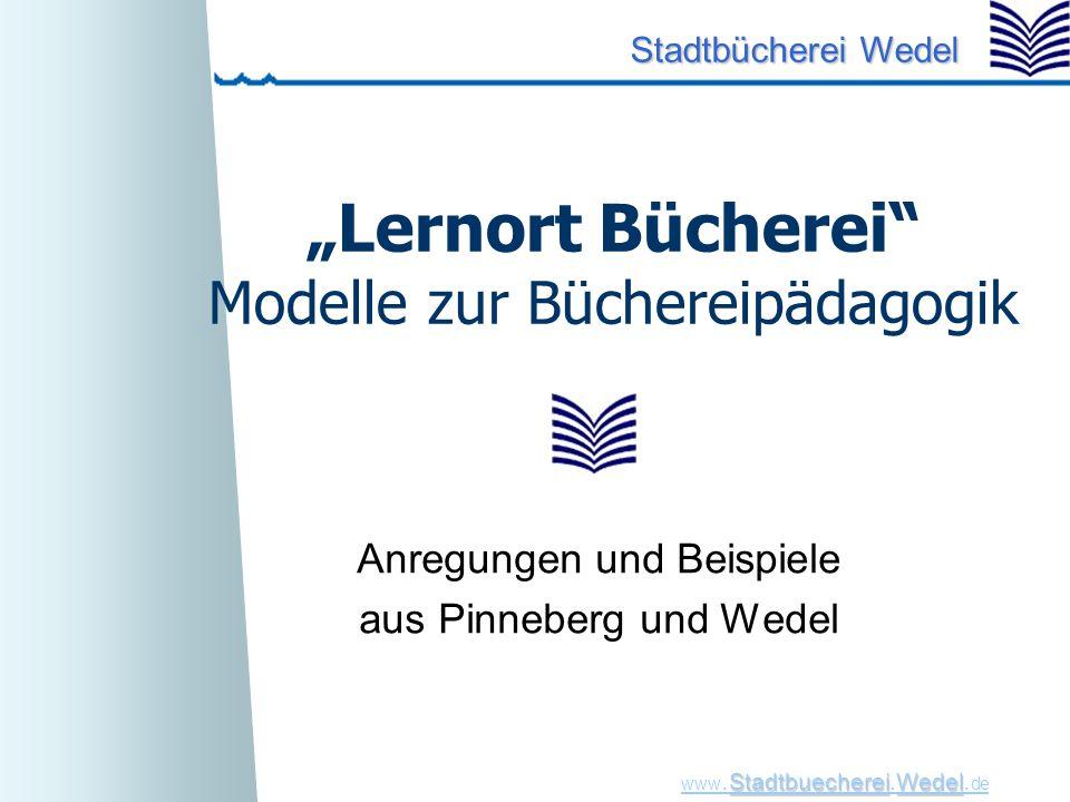 """StadtbuechereiWedel www. Stadtbuecherei.Wedel. de Stadtbücherei Wedel """"Lernort Bücherei"""" Modelle zur Büchereipädagogik Anregungen und Beispiele aus Pi"""
