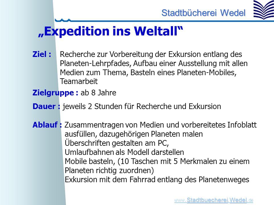 "StadtbuechereiWedel www. Stadtbuecherei.Wedel. de Stadtbücherei Wedel ""Expedition ins Weltall"" Ziel :Recherche zur Vorbereitung der Exkursion entlang"