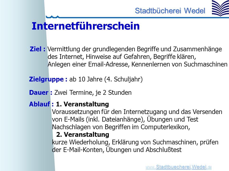 StadtbuechereiWedel www. Stadtbuecherei.Wedel. de Stadtbücherei Wedel Internetführerschein Zielgruppe : ab 10 Jahre (4. Schuljahr) Dauer : Zwei Termin