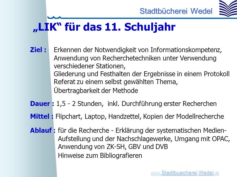 """StadtbuechereiWedel www. Stadtbuecherei.Wedel. de Stadtbücherei Wedel """"LIK"""" für das 11. Schuljahr Ziel :Erkennen der Notwendigkeit von Informationskom"""