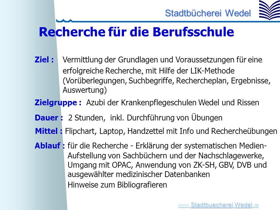StadtbuechereiWedel www. Stadtbuecherei.Wedel. de Stadtbücherei Wedel Recherche für die Berufsschule Ziel :Vermittlung der Grundlagen und Voraussetzun