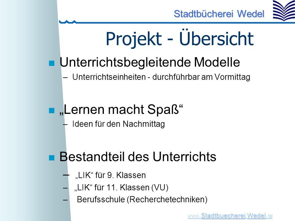 StadtbuechereiWedel www. Stadtbuecherei.Wedel. de Stadtbücherei Wedel Projekt - Übersicht n Unterrichtsbegleitende Modelle –Unterrichtseinheiten - dur