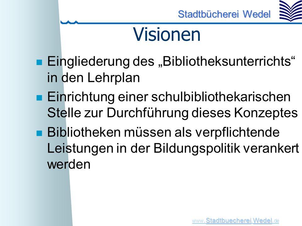 """StadtbuechereiWedel www. Stadtbuecherei.Wedel. de Stadtbücherei Wedel Visionen n Eingliederung des """"Bibliotheksunterrichts"""" in den Lehrplan n Einricht"""