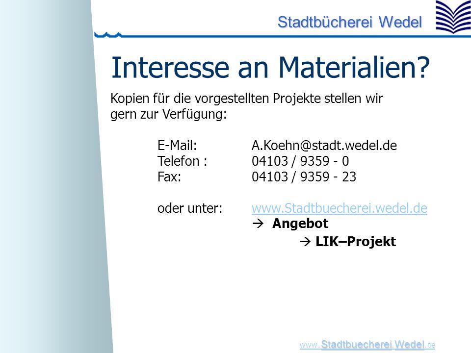 StadtbuechereiWedel www. Stadtbuecherei.Wedel. de Stadtbücherei Wedel Interesse an Materialien? Kopien für die vorgestellten Projekte stellen wir gern